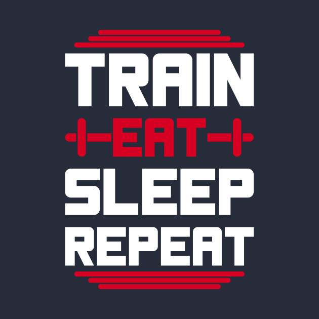 Train, Eat, and Definitely Sleep